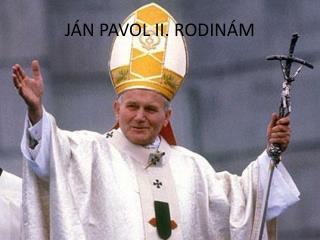 J�N PAVOL II. RODIN�M