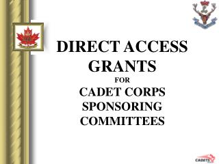 DIRECT ACCESS GRANTS FOR  CADET CORPS SPONSORING COMMITTEES