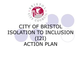 CITY OF BRISTOL ISOLATION TO INCLUSION I2I  ACTION PLAN