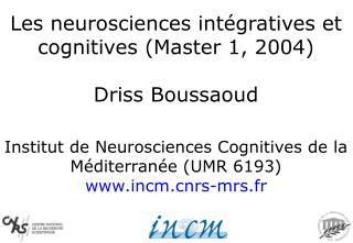 Institut de Neurosciences Cognitives de la Méditerranée (UMR 6193) incmrs-mrs.fr