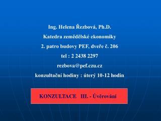 Ing. Helena Řezbová, Ph.D. Katedra zemědělské ekonomiky 2. patro budovy PEF, dveře č. 206