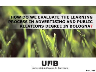 HOW DO WE EVALUATE THE LEARNING PROCESS IN ADVERTISING AND PUBLIC RELATIONS DEGREE IN BOLOGNA ?