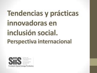 Tendencias y prácticas innovadoras en inclusión social. Perspectiva internacional