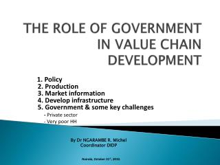 THE ROLE OF GOVERNMENT  IN VALUE CHAIN DEVELOPMENT