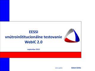 EESSI vn�troin�titucion�lne testovanie WebIC 2.0 september 2012