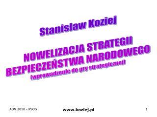 Stanisław Koziej NOWELIZACJA STRATEGII BEZPIECZEŃSTWA NARODOWEGO