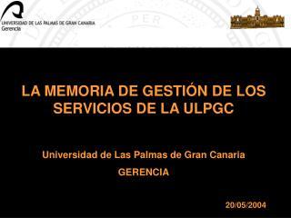 LA MEMORIA DE GESTIÓN DE LOS SERVICIOS DE LA ULPGC Universidad de Las Palmas de Gran Canaria