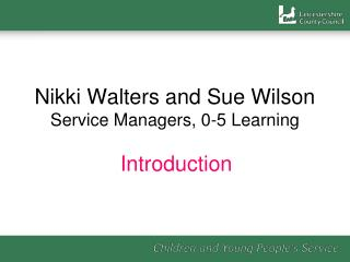 Nikki Walters and Sue Wilson Service Managers, 0-5 Learning