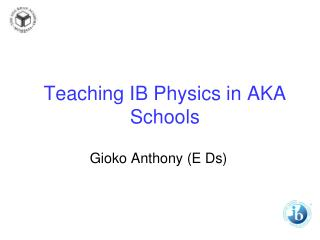 Teaching IB Physics in AKA  Schools