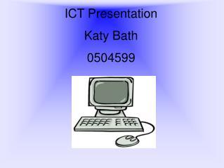 ICT Presentation Katy Bath 0504599