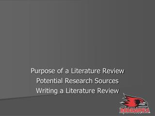 Purpose of a Literature Review Potential Research Sources Writing a Literature Review