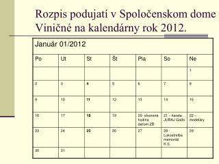 Rozpis podujatí v Spoločenskom dome Viničné na kalendárny rok 2012.