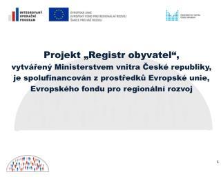 """Projekt """"Registr obyvatel"""", vytvářený Ministerstvem vnitra České republiky,"""