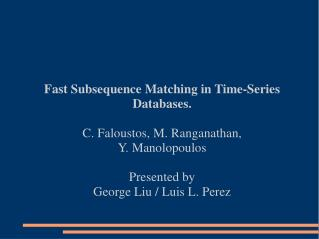 Fast Subsequence Matching in Time-Series Databases. C. Faloustos, M. Ranganathan,  Y. Manolopoulos