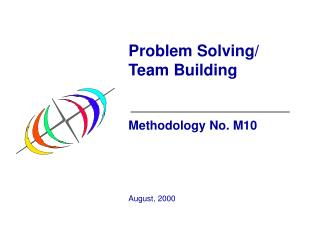 Problem Solving/ Team Building Methodology No. M10 August, 2000