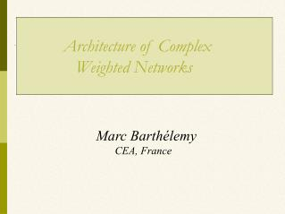 Architecture of Complex 				Weighted Networks