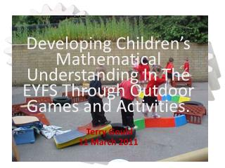 Developing Children�s Mathematical Understanding In The EYFS Through Outdoor Games and Activities.