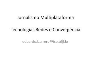 Jornalismo Multiplataforma Tecnologias Redes e Convergência