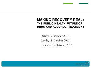 Making Recovery Real: the public health future of drug and alcohol treatment