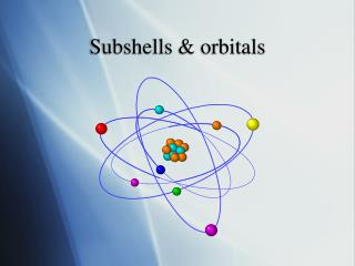 Subshells & orbitals