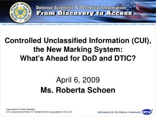 Controlled Unclassified Information CUI, the New Marking System:  Whats Ahead for DoD and DTIC  April 6, 2009 Ms. Robert