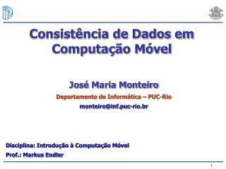 José Maria Monteiro Departamento de Informática – PUC-Rio monteiro@inf.puc-rio.br