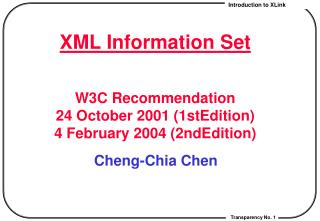 XML Information Set W3C Recommendation  24 October 2001 (1stEdition) 4 February 2004 (2ndEdition)