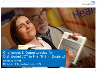 Challenges & Opportunities for Distributed ICT in the NHS in England