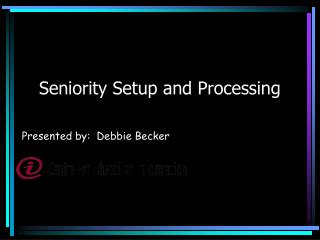 Seniority Setup and Processing