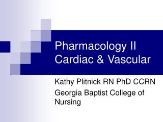 Pharmacology II           Cardiac & Vascular