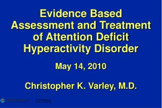Evidence Based Assessment and Treatment of Attention Deficit Hyperactivity Disorder May 14, 2010