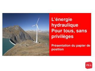 L'énergie hydraulique Pour tous, sans privilèges  Présentation du papier de position