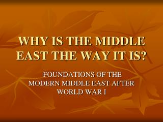 WHY IS THE MIDDLE EAST THE WAY IT IS?