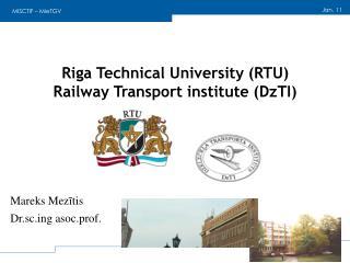 Riga Technical University (RTU) Railway Transport institute (DzTI)