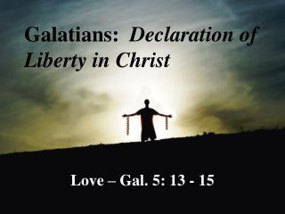 Galatians:   Declaration of Liberty in Christ