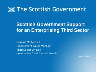 Scottish Government Support for an Enterprising Third Sector Graeme McKechnie