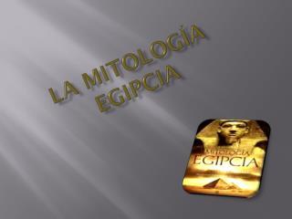 LA MITOLOG�A EGIPCIA