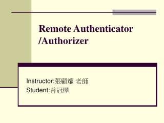 Remote Authenticator /Authorizer