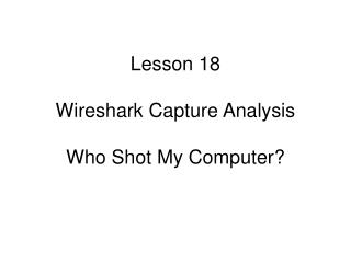 Lesson 18 Wireshark Capture Analysis Who Shot My Computer?