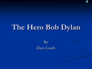 The Hero Bob Dylan