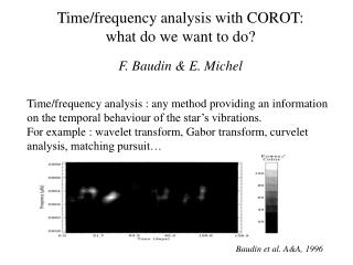 Time/frequency analysis with COROT: what do we want to do? F. Baudin & E. Michel