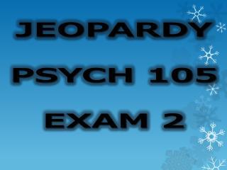 JEOPARDY PSYCH 105 EXAM 2