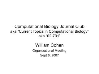 Computational Biology Journal Club  aka  Current Topics in Computational Biology  aka  02-701