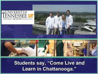 "Students say, ""Come  Live and Learn  in Chattanooga."""