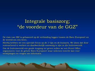 """Integrale basiszorg;  """"de voordeur van de GGZ"""""""