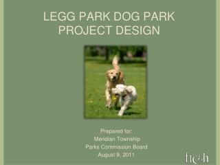 LEGG PARK DOG PARK PROJECT DESIGN