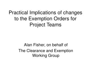 Practical Implications of changes to the Exemption Orders for Project Teams
