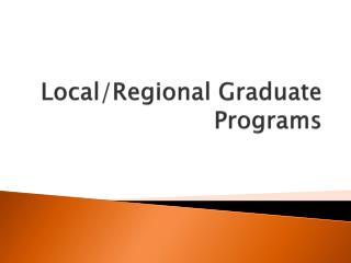Local/Regional Graduate Programs