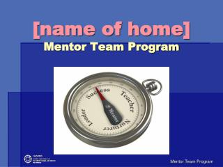 [name of home] Mentor Team Program