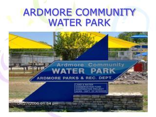 ARDMORE COMMUNITY WATER PARK